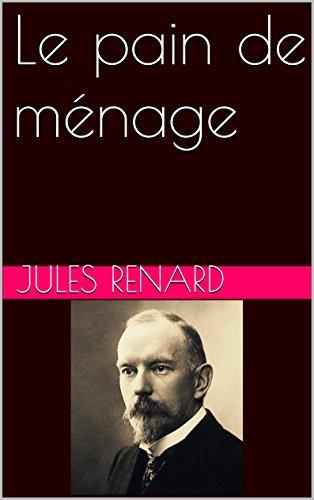 Jules Renard - Le pain de ménage