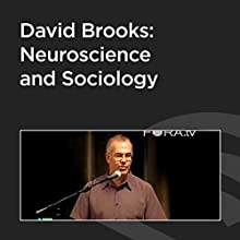 David Brooks: Neuroscience and Sociology  by David Brooks Narrated by David Brooks