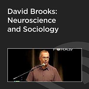 David Brooks: Neuroscience and Sociology Speech