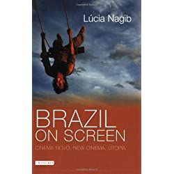 Brazil on Screen: Cinema Novo, New Cinema and Utopia (Tauris World Cinema) (Tauris World Cinema Series)