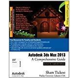 Prof. Sham Tickoo Purdue Univ and CADCIM Technologies Autodesk 3ds Max 2013: A Comprehensive Guide Animation Textbook by Prof. Sham Tickoo