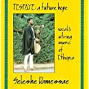 Tesfaye: A Future Hope - Vocal & String Music of Ethiopia