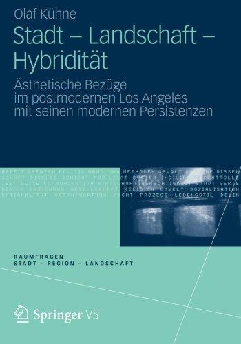 Stadt - Landschaft - Hybridität: Ästhetische Bezüge im postmodernen Los Angeles mit seinen modernen Persistenzen (Rau