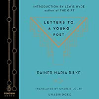 Letters to a Young Poet (       UNABRIDGED) by Rainer Maria Rilke, Charlie Louth (translator), Lewis Hyde (introduction) Narrated by Dan Stevens, Max Deacon