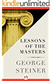 Lessons of the Masters (Charles Eliot Norton Lectures; 2001-2002)