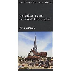 """""""les Eglises à Pans de bois de Champagne ; Aube et Marne"""""""
