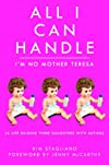 All I Can Handle: I&#39;m No Mother Teresa