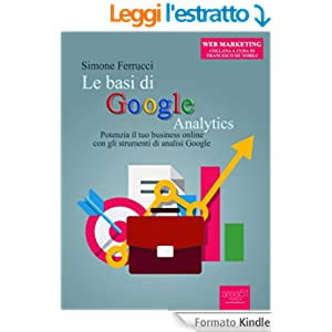Le basi di Google Analytics: Potenzia il tuo business online con gli strumenti di analisi Google (Web Marketing)