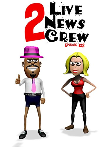 2 Live News Crew (Episode 102)