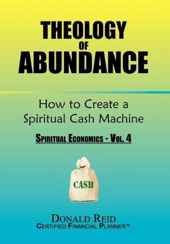 Theology of Abundance: How to Create a Spiritual Cash Machine: (Spiritual Economics - Vol. 4)