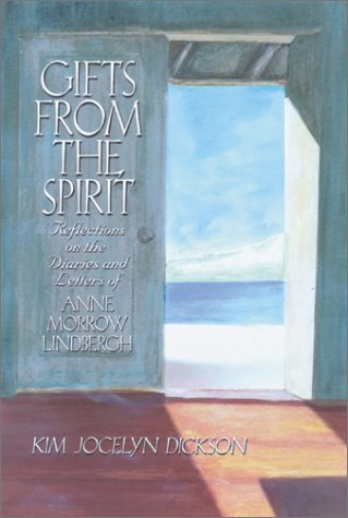 Gifts from the Spirit: Reflections on the Diaries and Letters of Anne Morrow Lindbergh, Kim Jocelyn Dickson