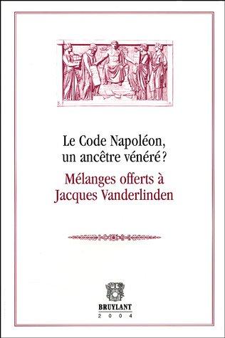 Le Code Napoléon, un ancêtre vénéré ? : Mélanges offerts à Jacques Vanderlinden