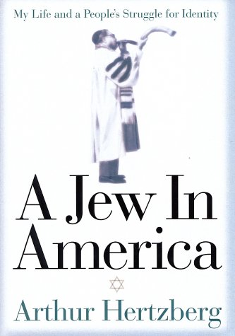 A Jew In America: My Life and A People's Struggle for Identity, Arthur Hertzberg