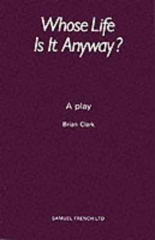 "an analysis of the play whose life is it anyway by brian clark The play whose life is it anyway by brian clark was made into a stage play and film the television play was made in 1972 and the stage plays in 1978 in the play,"" written by brian clarke, the intense argument of committing voluntary euthanasia is discussed."