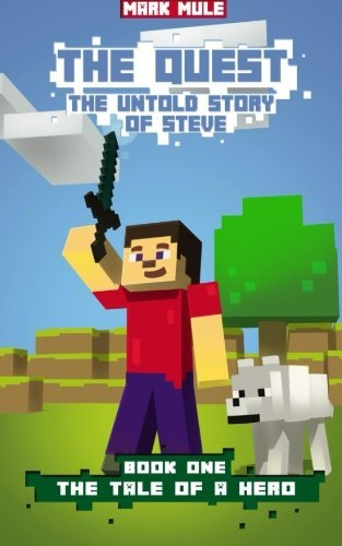 The Quest: The Untold Story of Steve, Book One (The Unofficial Minecraft Adventure Short Stories): The Tale of a Hero (Volume 1)