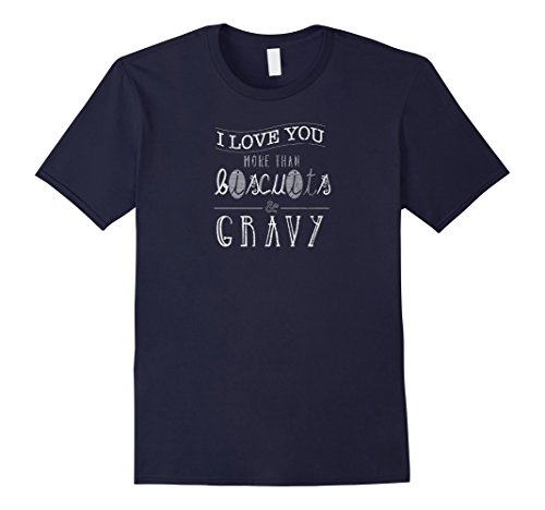 mens-i-love-you-more-than-biscuits-and-gravy-funny-food-shirt-xl-navy