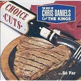 Choice Cuts: The Best of Chris Daniels & The Kings...So Far