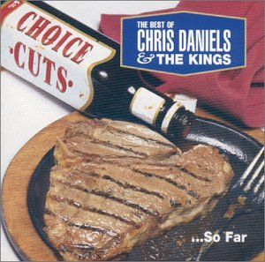 Choice Cuts: The Best of Chris Daniels & The Kings...So Far