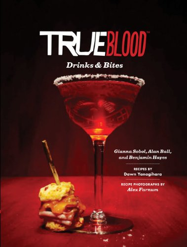 True Blood Drinks & Bites by Gianna Sobol, Alan Ball, Benjamin Hayes