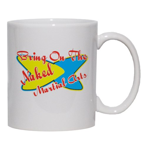 Bring On The Naked Martial Arts Mug for Coffee / Hot Beverage (choice of sizes and colors)