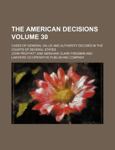 The American decisions Volume 30; cases of general value and authority decided in the courts of several states