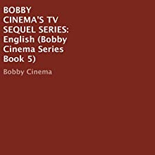 Bobby Cinema's TV Sequel Series: English: Bobby Cinema, Book 5 (       UNABRIDGED) by Bobby Cinema Narrated by Chelsea Lee Rock