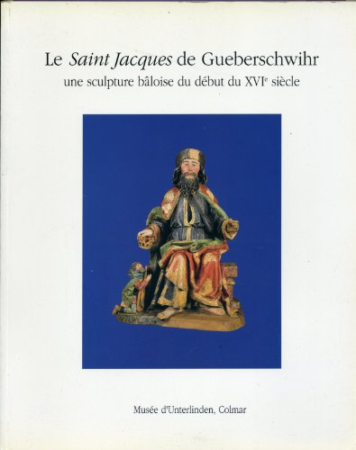 le-saint-jacques-de-gueberschwihr-une-sculpture-baloise-du-debut-du-xvie-siecle-the-saint-james-of-g