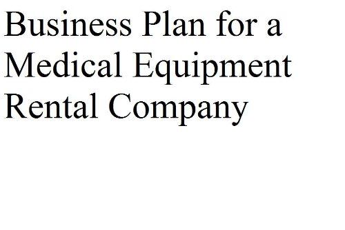 Business Plan for a Medical Equipment Rental Company (Fill-in-the-Blank Business Plans)