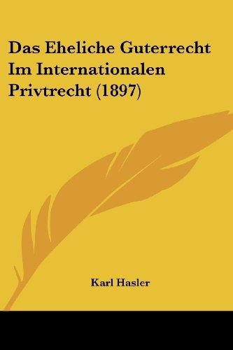 Das Eheliche Guterrecht Im Internationalen Privtrecht (1897)