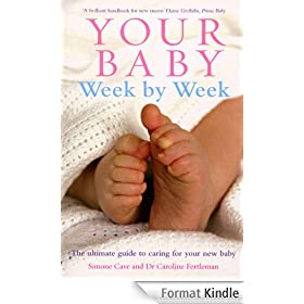 Your Baby Week By Week: The ultimate guide to caring for your new baby