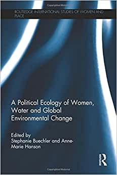 A Political Ecology Of Women, Water And Global Environmental Change (Routledge International Studies Of Women And Place)