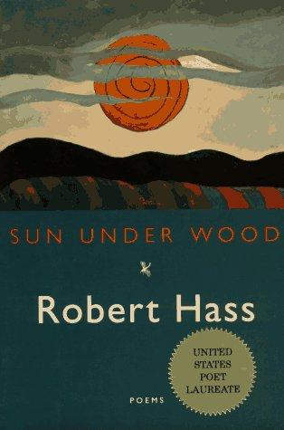 Sun Under Wood, Hass, Robert