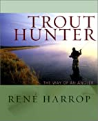 Amazon.com: Trout Hunter: The Way of an Angler (9780871089229): Rene Harrop, Andre Puyans, John Randolph: Books