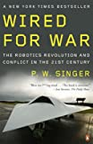 Image of Wired for War: The Robotics Revolution and Conflict in the 21st Century