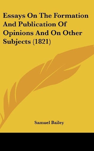 Essays On The Formation And Publication Of Opinions And On Other Subjects (1821)