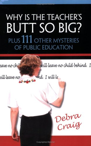 Why Is the Teacher's Butt So Big? Plus 111 Other Mysteries of Public Education
