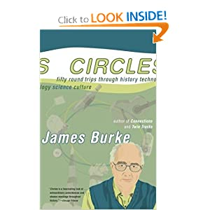 Circles : Fifty Roundtrips Through History Technology Science Culture James Burke