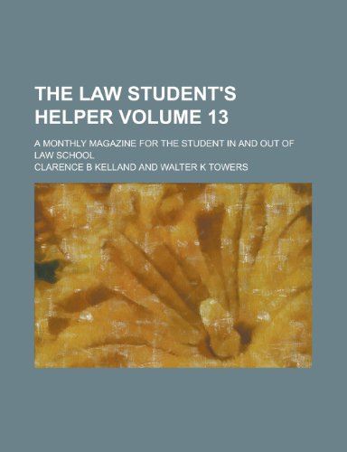 The Law Student's Helper; A Monthly Magazine for the Student in and Out of Law School Volume 13