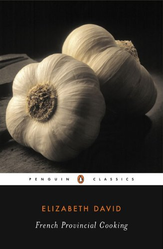 French Provincial Cooking (Penguin Classics) by Elizabeth David, Juliet  Renny, Julia Child
