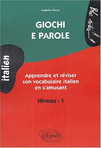 Giochi e parole Niveau 1 : Apprendre et réviser le vocabulaire italien en s'amusant