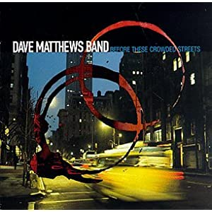 Dave Matthews Band - Before These Crowded Streets Single