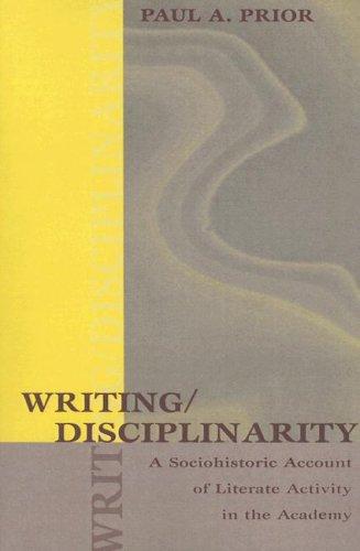 Writing/Disciplinarity: A Sociohistoric Account of...