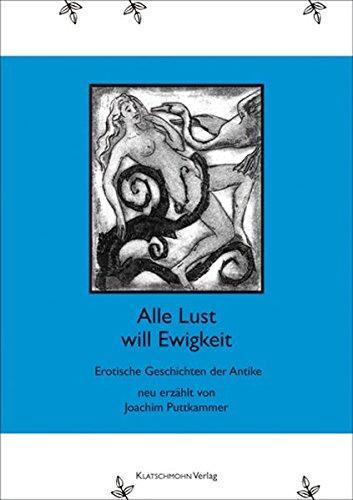 Alle Lust will Ewigkeit: Erotische Geschichten der Antike