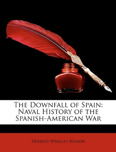 The Downfall of Spain: Naval History of the Spanish-American War