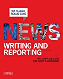 Christopher Scanlan News Writing and Reporting: The Complete Guide for Today's Journalist