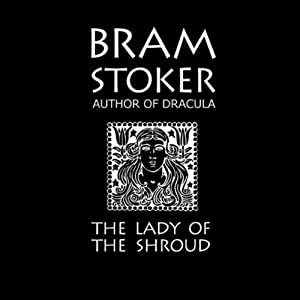 The Lady of The Shroud | [Bram Stoker]