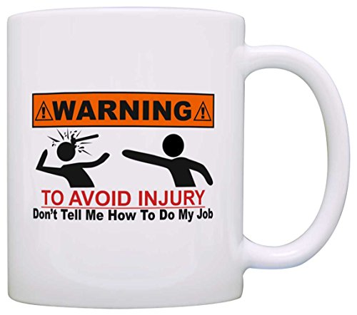 Funny Coworker Gift Warning Sign Avoid Injury Don't Tell Me How Do Job Gift Coffee Coffee Mug Tea Cup White