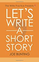 Let's Write a Short Story: How to Write and Submit a Short Story