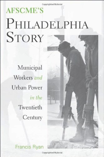 AFSCME's Philadelphia Story: Municipal Workers and Urban Power in the Twentieth Century