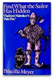 Find What the Sailor Has Hidden: Vladimir Nabokov's Pale Fire (0819552062) by Meyer, Priscilla